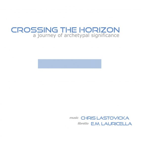 Crossing the Horizon - Chris Lastovicka + E.M. Lauricella