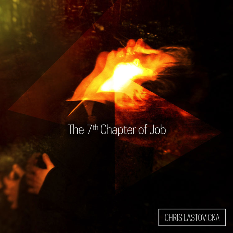 The 7th Chapter of Job (Remixed) album cover - Chris Lastovicka, composer